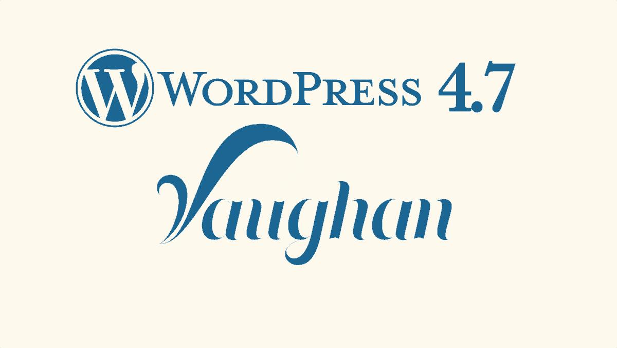 "WordPress 4.7 ""Vaughan"""
